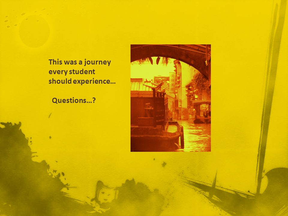 This was a journey every student should experience… Questions…?