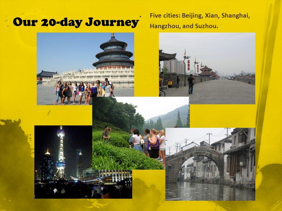 Five cities: Beijing, Xian, Shanghai, Hangzhou, and Suzhou. Our 20-day Journey