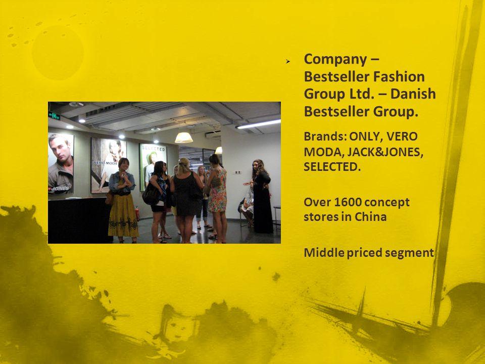 Company – Bestseller Fashion Group Ltd. – Danish Bestseller Group. Brands: ONLY, VERO MODA, JACK&JONES, SELECTED. Over 1600 concept stores in China Mi
