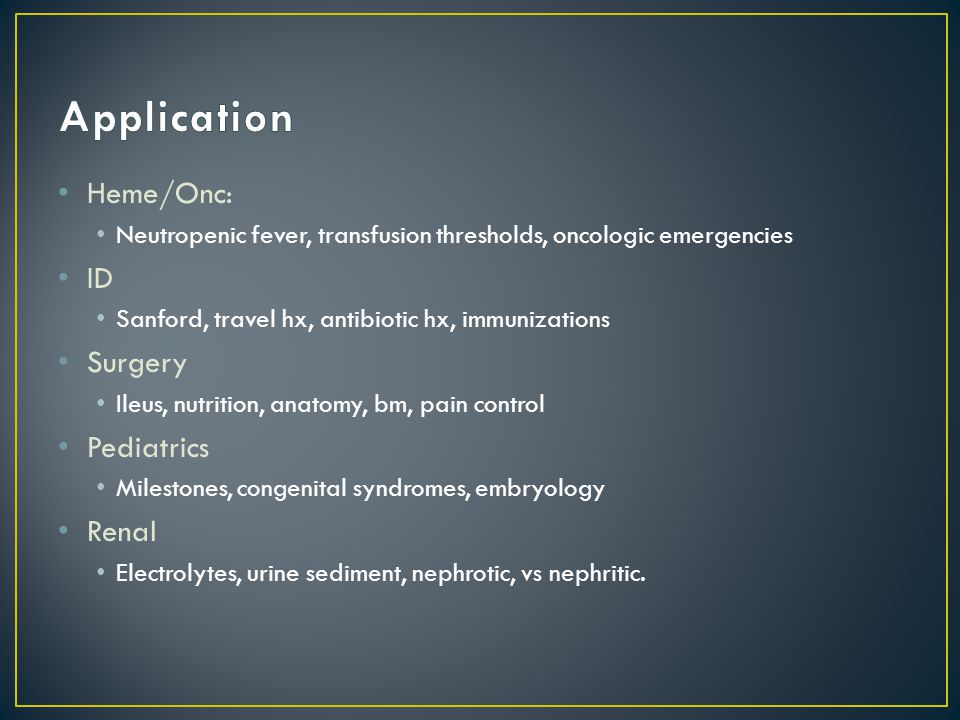 Heme/Onc: Neutropenic fever, transfusion thresholds, oncologic emergencies ID Sanford, travel hx, antibiotic hx, immunizations Surgery Ileus, nutritio