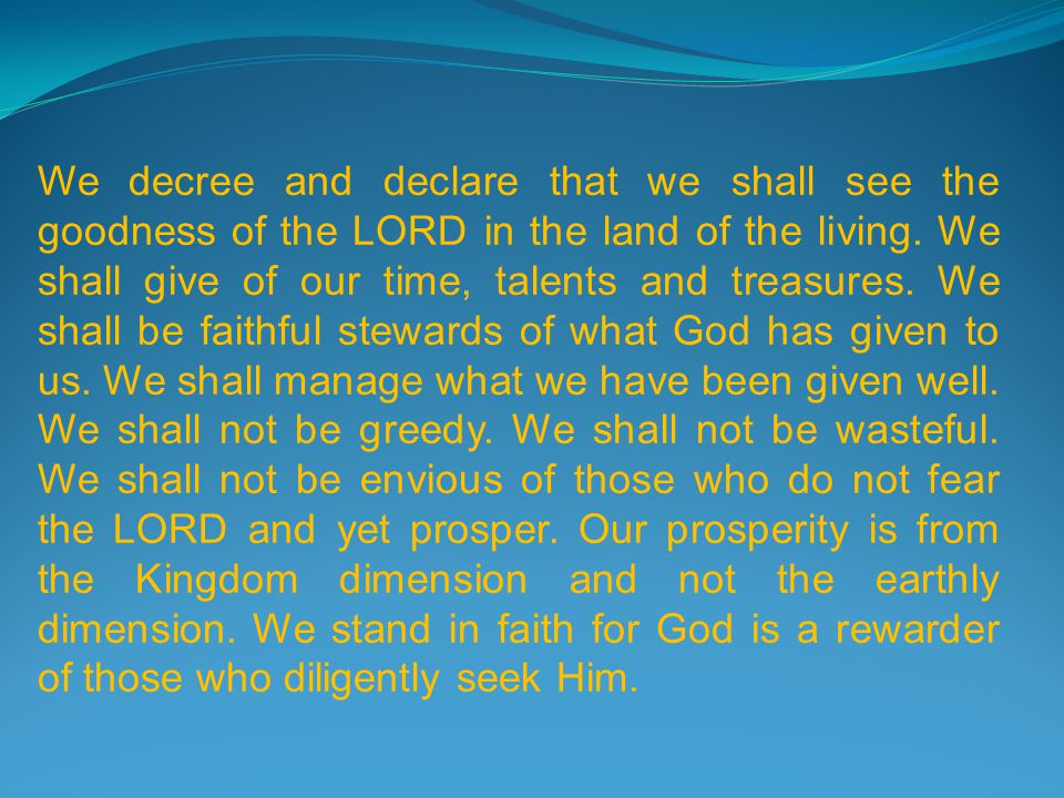 We decree and declare that our tithes belong to God and we bring them to Him.