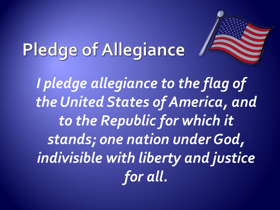 I pledge allegiance to the flag of the United States of America, and to the Republic for which it stands; one nation under God, indivisible with liber