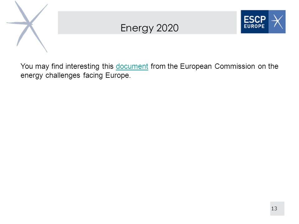 Energy 2020 13 You may find interesting this document from the European Commission on the energy challenges facing Europe.document