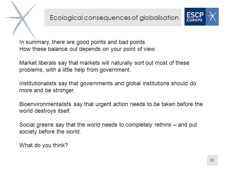 31 Ecological consequences of globalisation In summary, there are good points and bad points.