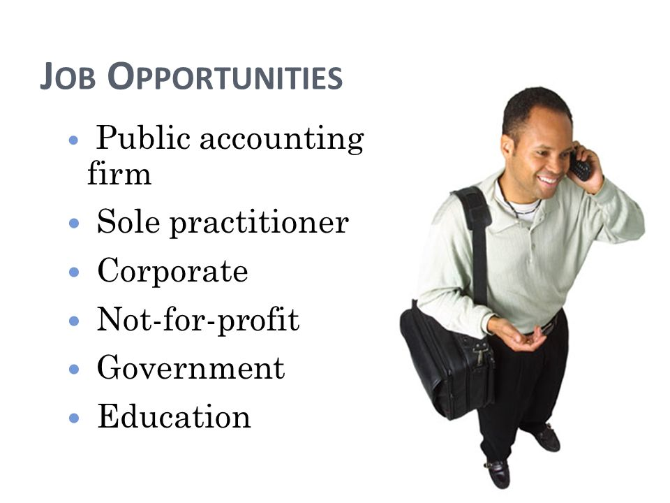 J OB O PPORTUNITIES Public accounting firm Sole practitioner Corporate Not-for-profit Government Education