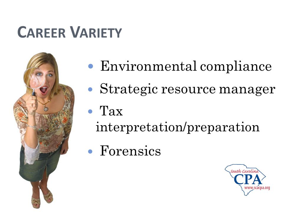 C AREER V ARIETY Environmental compliance Strategic resource manager Tax interpretation/preparation Forensics