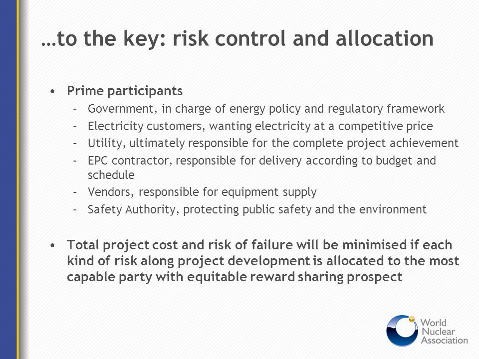 …to the key: risk control and allocation Prime participants –Government, in charge of energy policy and regulatory framework –Electricity customers, w