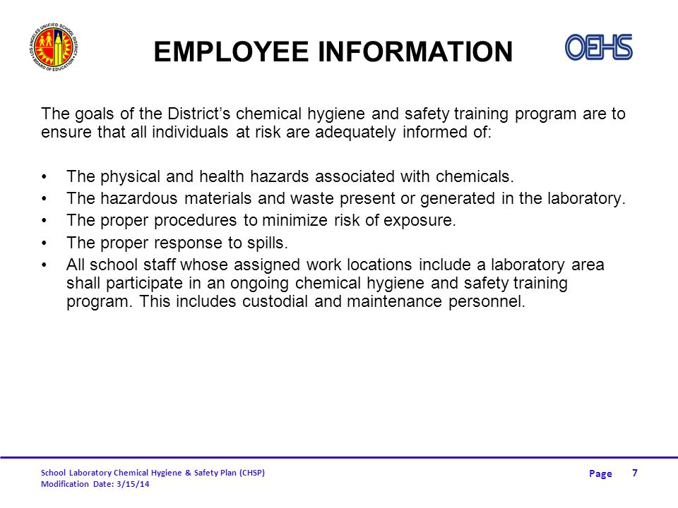 Page School Laboratory Chemical Hygiene & Safety Plan (CHSP) Modification Date: 3/15/14 LABELING AND DISPOSAL (CONT.) Containers shall be labeled with the following information: Used-chemical category Name of chemical(s) in the container Approximate percentage of each chemical (if mixed) Date prepared Name of teacher or room number Chemical Waste Disposal All hazardous waste containers must be properly labeled with name and address of school, composition and physical state of the waste, and accumulation date.