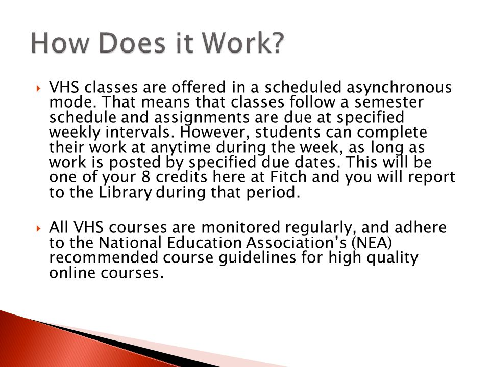 VHS classes are offered in a scheduled asynchronous mode.