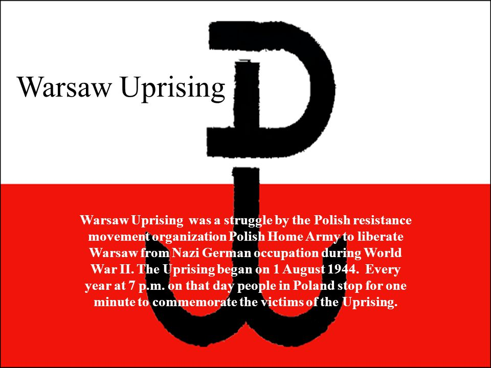 Warsaw Uprising Warsaw Uprising was a struggle by the Polish resistance movement organization Polish Home Army to liberate Warsaw from Nazi German occupation during World War II.