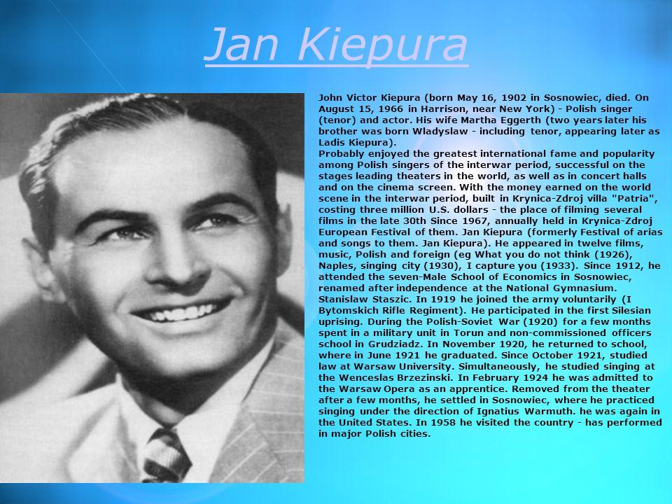 Jan Kiepura John Victor Kiepura (born May 16, 1902 in Sosnowiec, died.