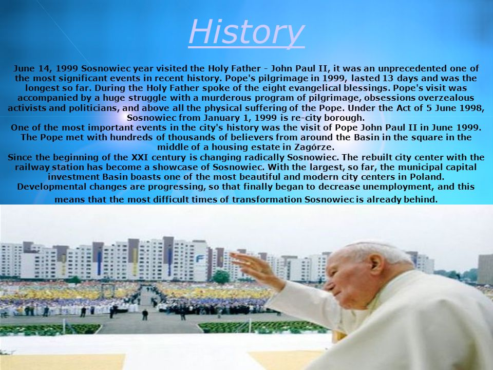 History June 14, 1999 Sosnowiec year visited the Holy Father - John Paul II, it was an unprecedented one of the most significant events in recent history.