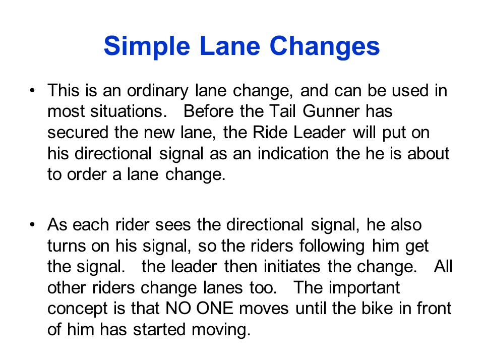 Simple Lane Changes This is an ordinary lane change, and can be used in most situations. Before the Tail Gunner has secured the new lane, the Ride Lea