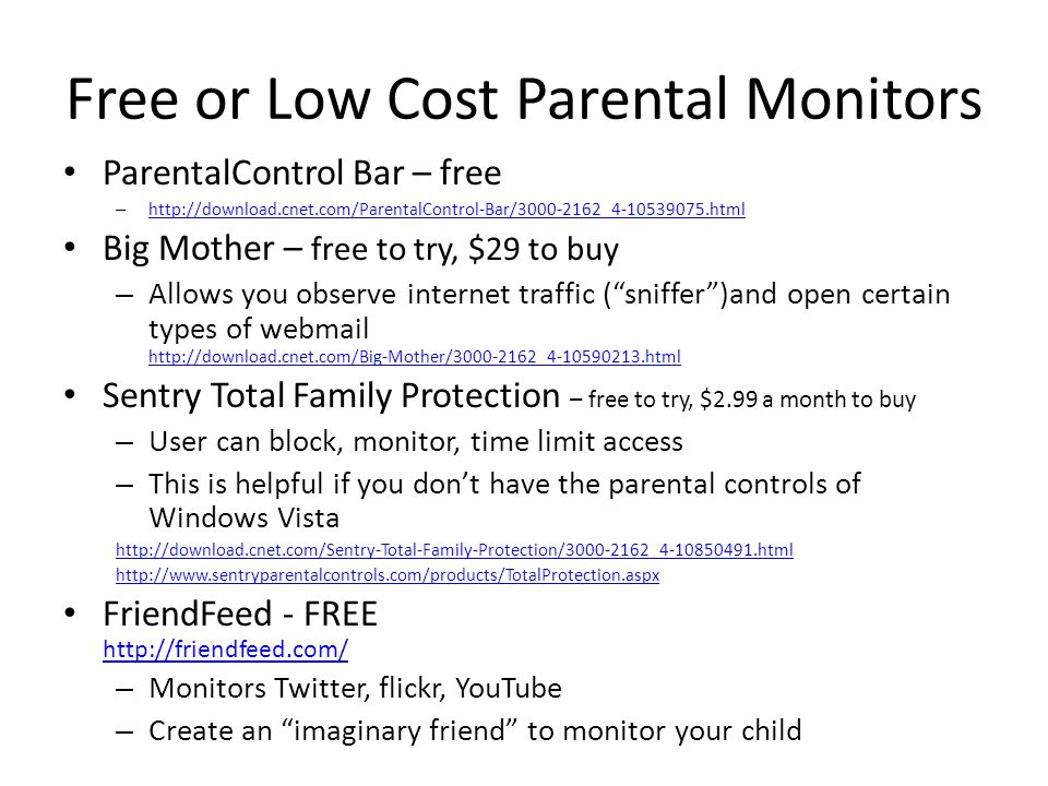 Free or Low Cost Parental Monitors ParentalControl Bar – free – http://download.cnet.com/ParentalControl-Bar/3000-2162_4-10539075.html http://download