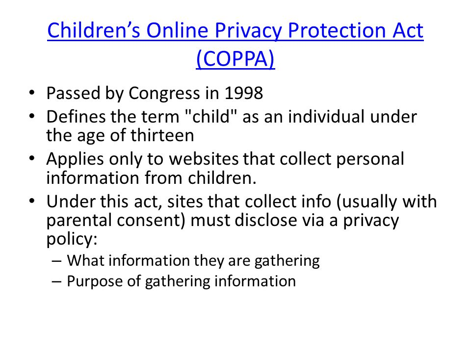 Childrens Online Privacy Protection Act (COPPA) Passed by Congress in 1998 Defines the term