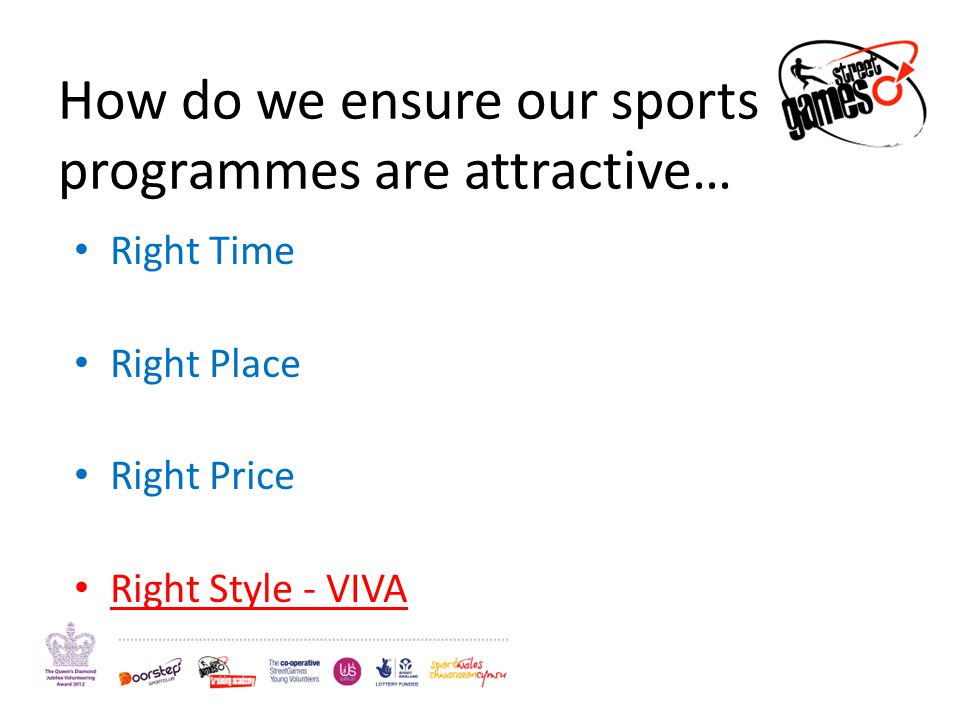 How do we ensure our sports programmes are attractive… Right Time Right Place Right Price Right Style - VIVA