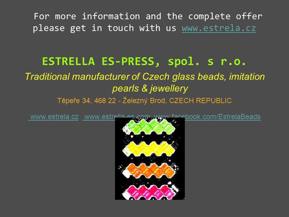 For more information and the complete offer please get in touch with us www.estrela.czwww.estrela.cz ESTRELLA ES-PRESS, spol.