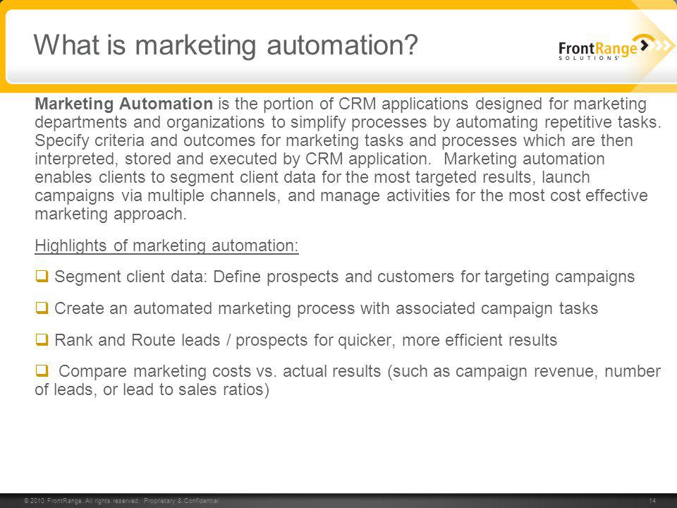© 2010 FrontRange. All rights reserved. Proprietary & Confidential 14 What is marketing automation? Marketing Automation is the portion of CRM applica