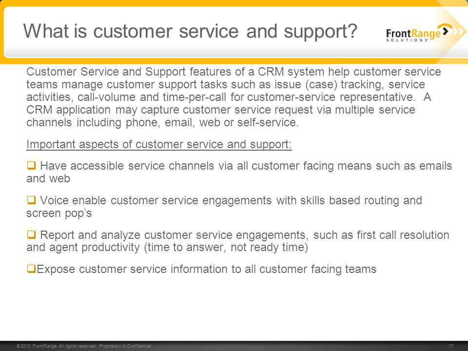© 2010 FrontRange. All rights reserved. Proprietary & Confidential 17 What is customer service and support? Customer Service and Support features of a