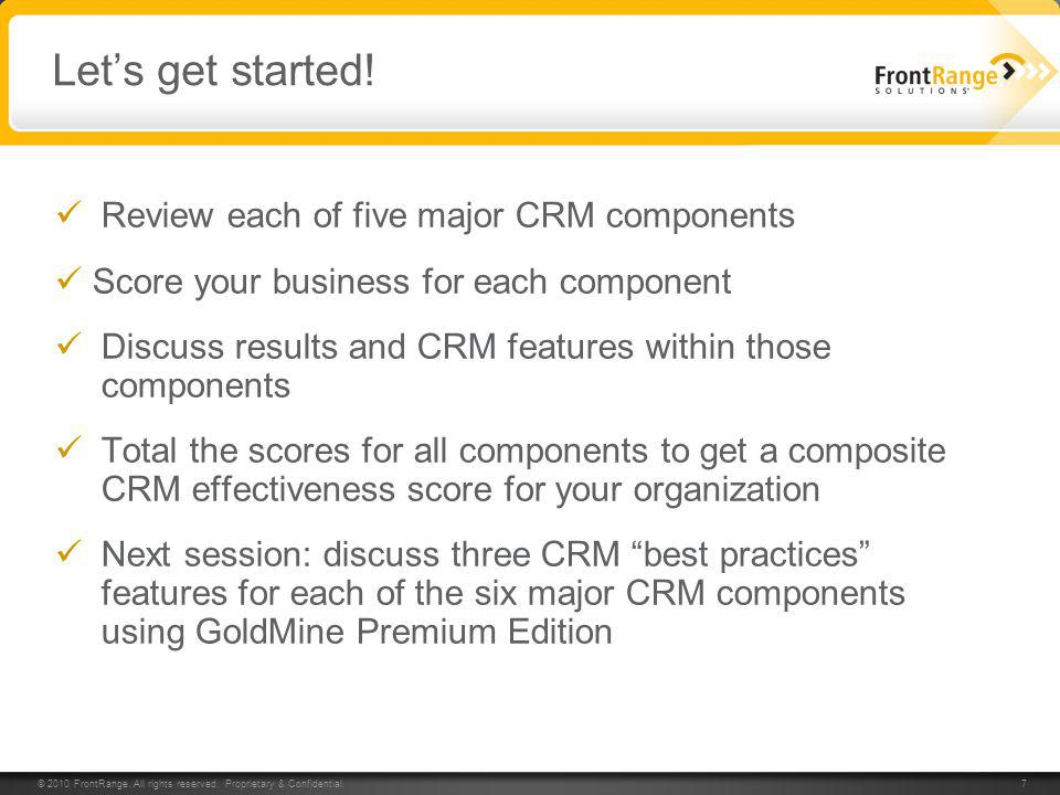 © 2010 FrontRange. All rights reserved. Proprietary & Confidential 7 7 Lets get started! Review each of five major CRM components Score your business