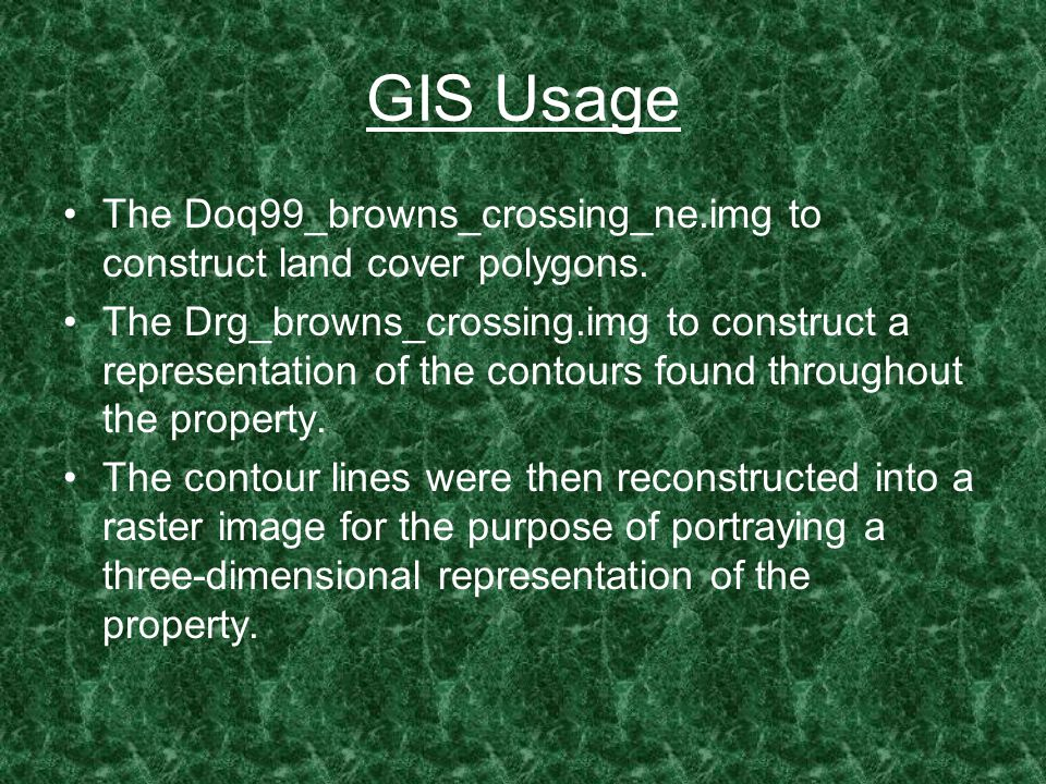 GIS Usage The Doq99_browns_crossing_ne.img to construct land cover polygons.