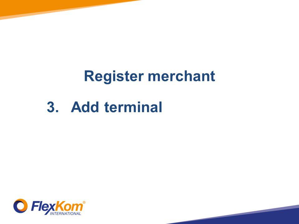 1.Registrate merchant 2.Add Stores 3.Add terminal Register merchant