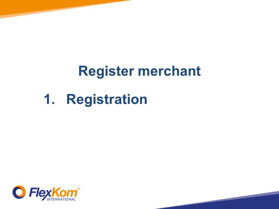 Register merchant 1.RegistrationAdd Stores 2.Add Terminals