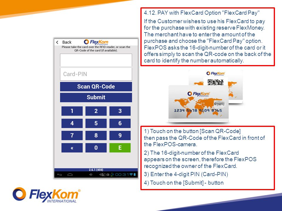 1) Touch on the button [Scan QR-Code] then pass the QR-Code of the FlexCard in front of the FlexPOS-camera. 2) The 16-digit-number of the FlexCard app