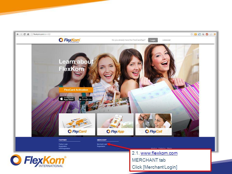 2.1. www.flexkom.comwww.flexkom.com MERCHANT tab Click [Merchant Login]