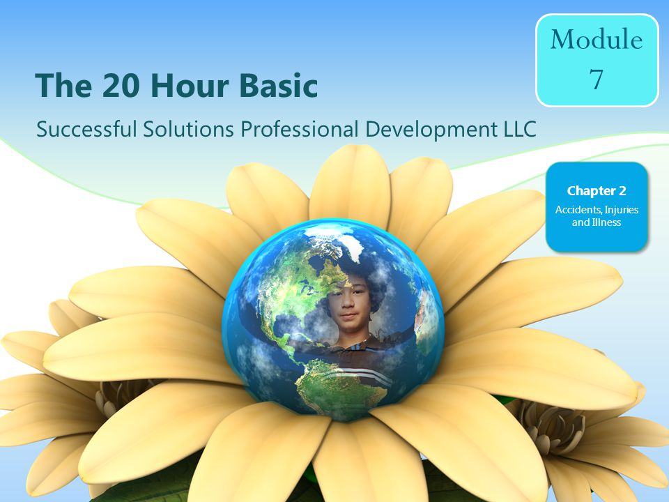 The 20 Hour Basic Successful Solutions Professional Development LLC Chapter 2 Accidents, Injuries and Illness Module 7