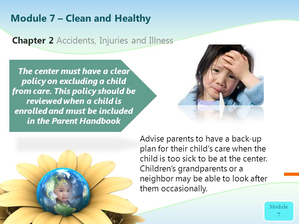 Chapter 2 Accidents, Injuries and Illness The center must have a clear policy on excluding a child from care. This policy should be reviewed when a ch