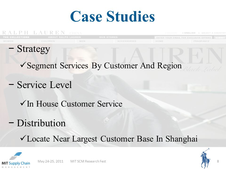 Case Studies May 24-25, 2011MIT SCM Research Fest8 Strategy Segment Services By Customer And Region Service Level In House Customer Service Distribution Locate Near Largest Customer Base In Shanghai