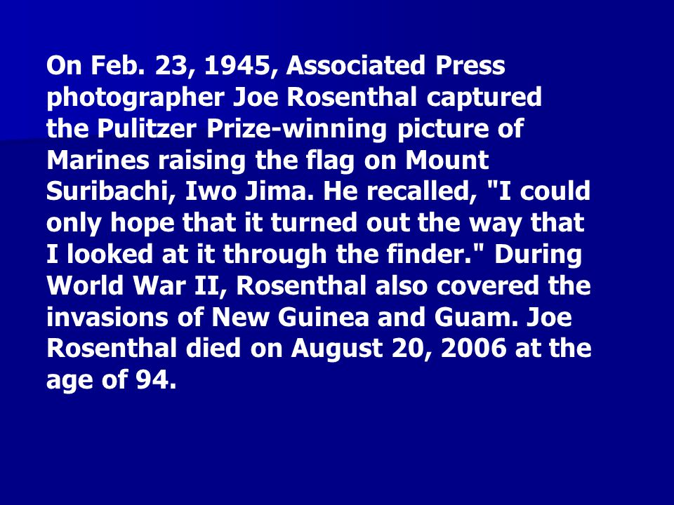 On Feb. 23, 1945, Associated Press photographer Joe Rosenthal captured the Pulitzer Prize-winning picture of Marines raising the flag on Mount Suribac