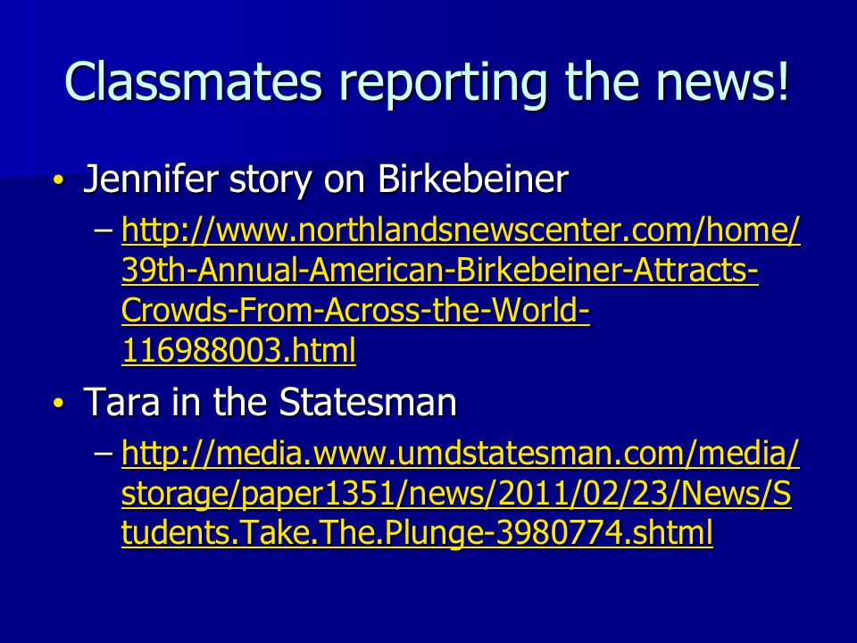 Classmates reporting the news! Jennifer story on Birkebeiner Jennifer story on Birkebeiner –http://www.northlandsnewscenter.com/home/ 39th-Annual-Amer