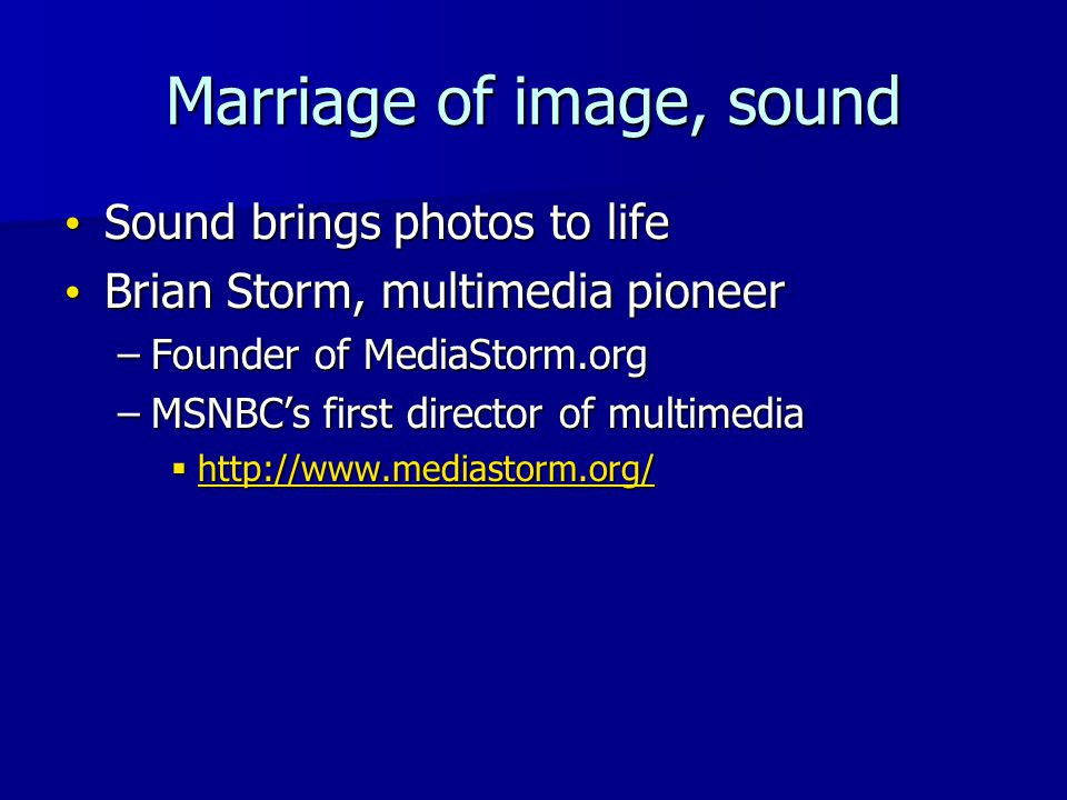 Marriage of image, sound Sound brings photos to life Sound brings photos to life Brian Storm, multimedia pioneer Brian Storm, multimedia pioneer –Foun