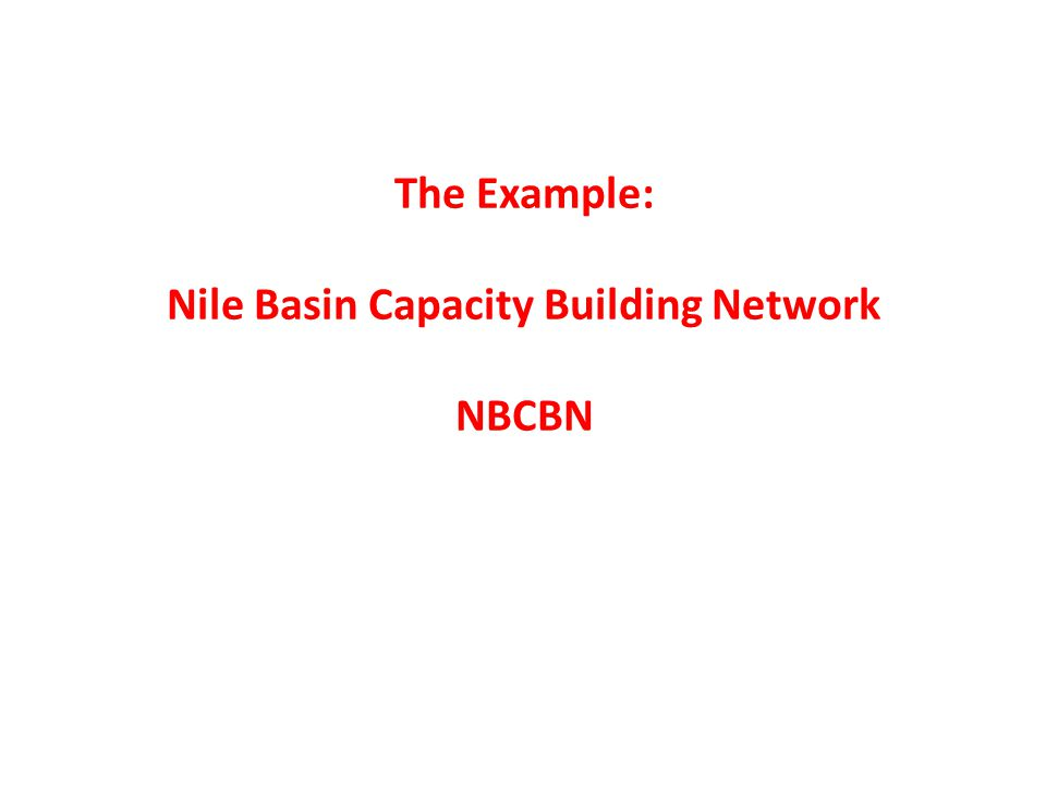 The Example: Nile Basin Capacity Building Network NBCBN