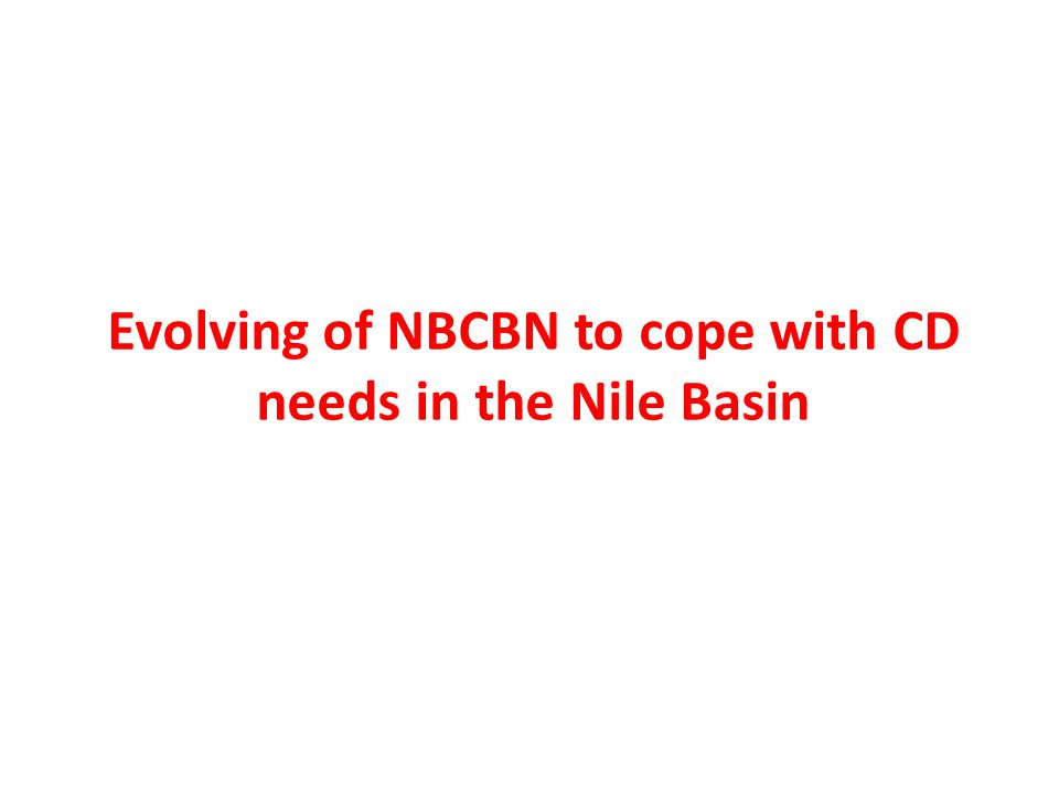 Evolving of NBCBN to cope with CD needs in the Nile Basin