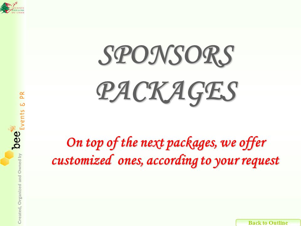 SPONSORS PACKAGES On top of the next packages, we offer customized ones, according to your request On top of the next packages, we offer customized ones, according to your request Back to Outline