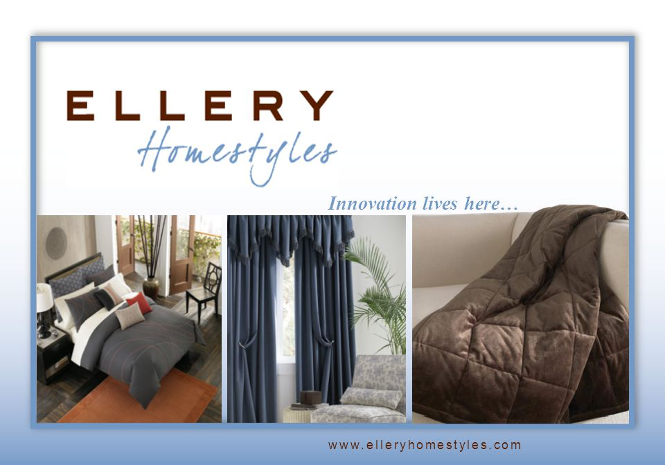 Innovation lives here… www.elleryhomestyles.com