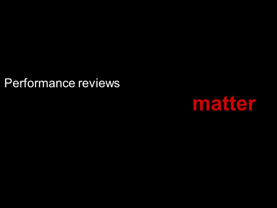 Performance reviews matter