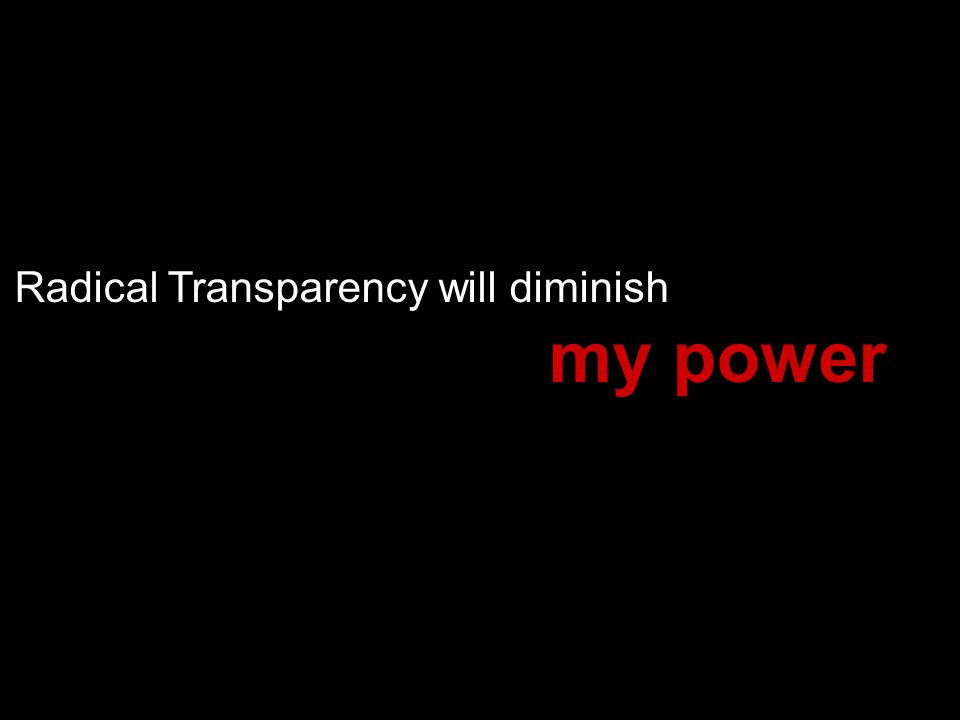 Radical Transparency will diminish my power