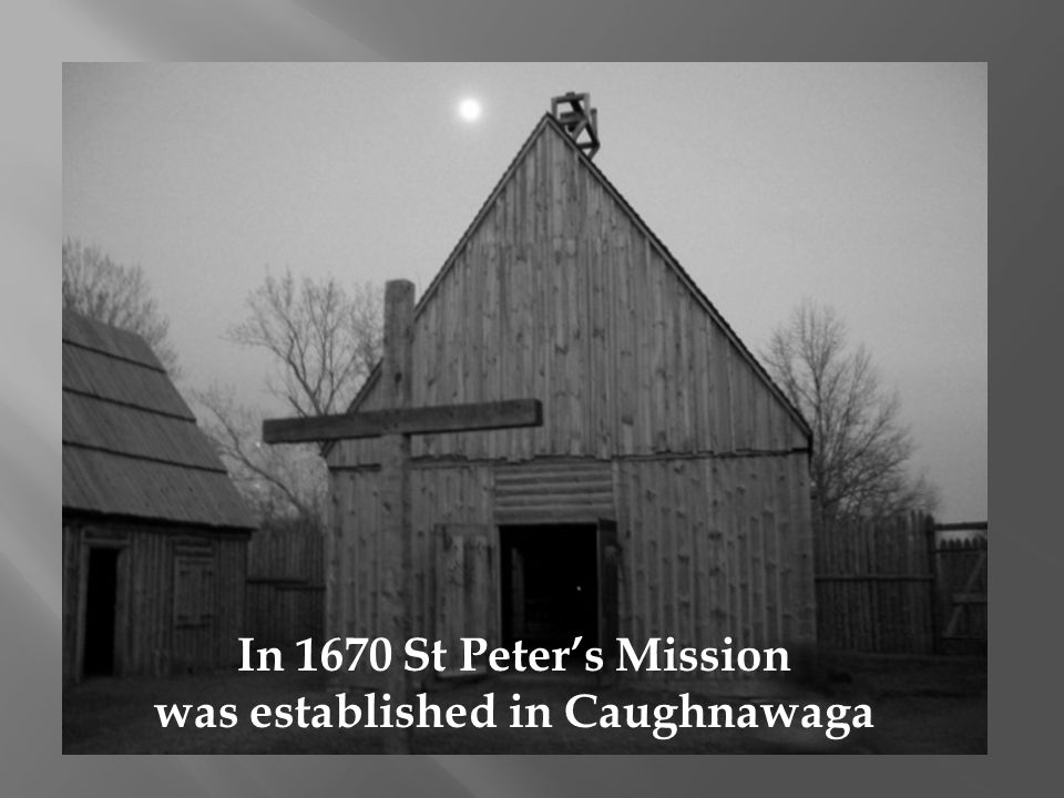 In 1670 St Peters Mission was established in Caughnawaga
