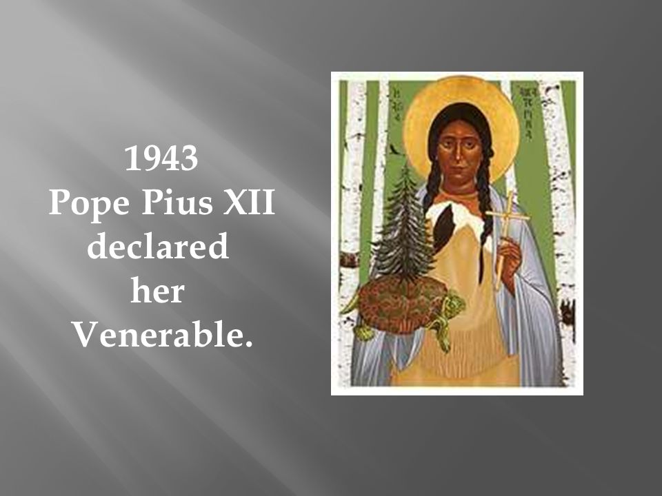 1943 Pope Pius XII declared her Venerable.