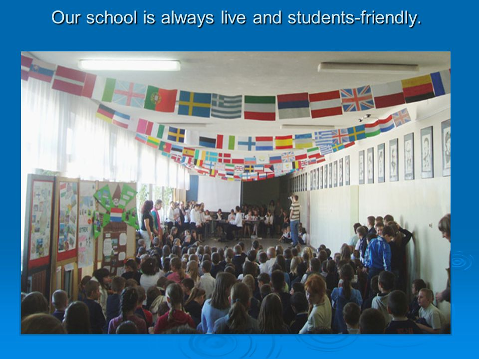 Our school is always live and students-friendly.