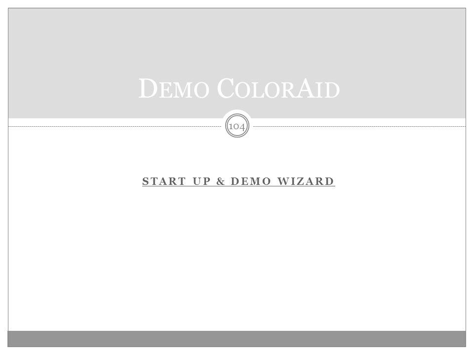 START UP & DEMO WIZARD 104 D EMO C OLOR A ID