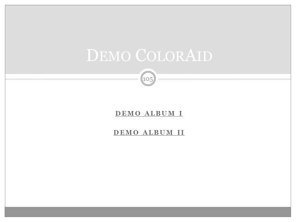 DEMO ALBUM I DEMO ALBUM II 105 D EMO C OLOR A ID