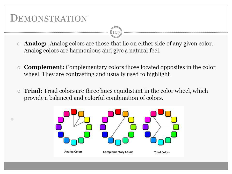 D EMONSTRATION Analog: Analog colors are those that lie on either side of any given color.