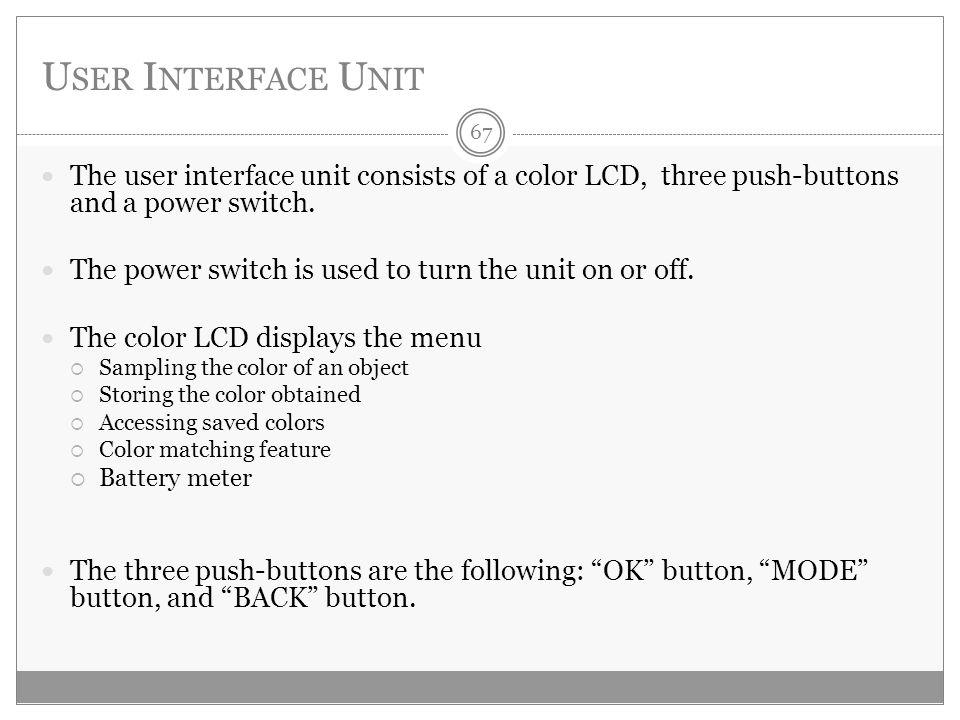 U SER I NTERFACE U NIT The user interface unit consists of a color LCD, three push-buttons and a power switch.