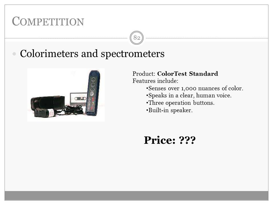 C OMPETITION Colorimeters and spectrometers Product: ColorTest Standard Features include: Senses over 1,000 nuances of color.