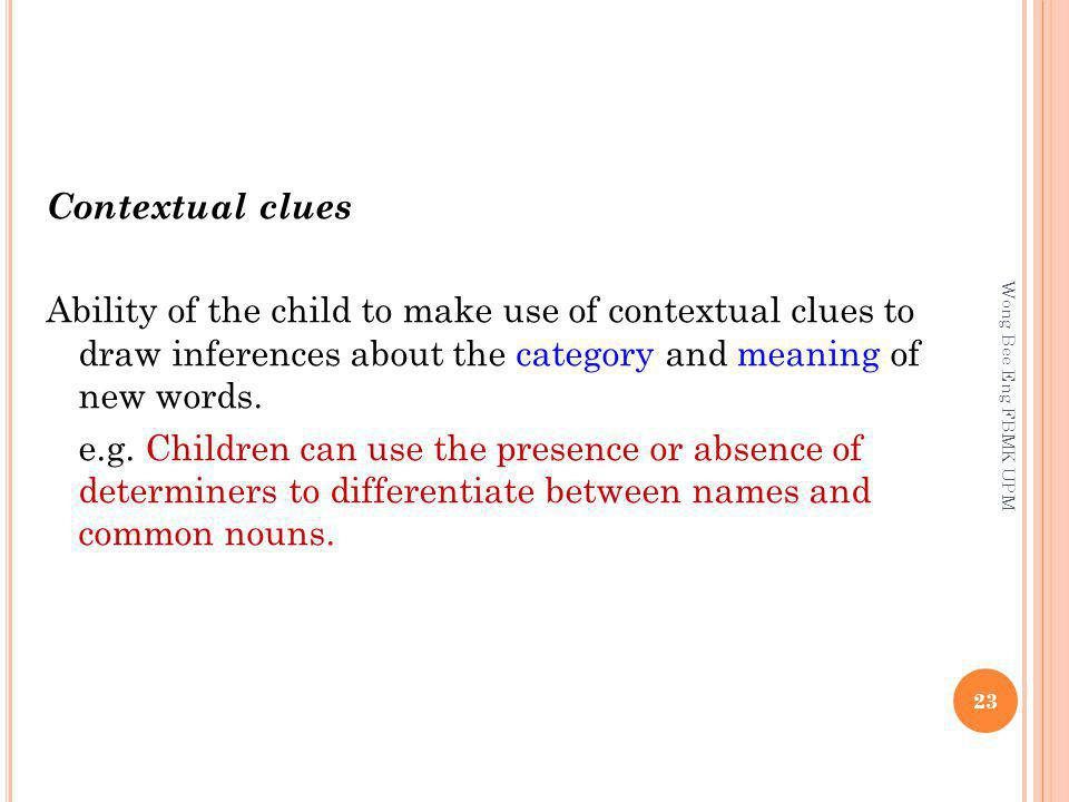 Contextual clues Ability of the child to make use of contextual clues to draw inferences about the category and meaning of new words.